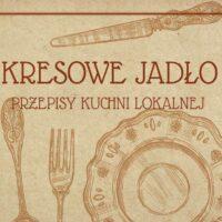 Kresowe Jadło – przepisy kuchni lokalnej